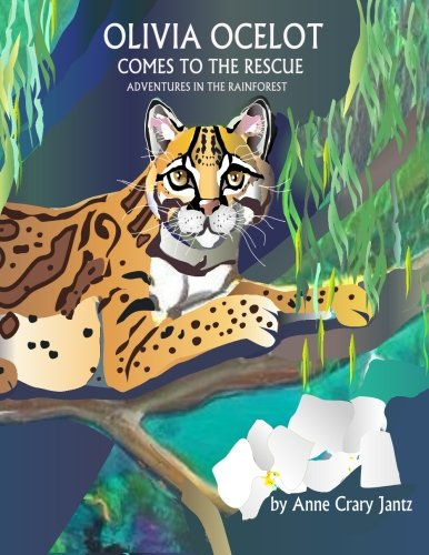 9780996530309: Olivia Ocelot Comes to the Rescue: Adventures in the Rainforest (Volume 1)