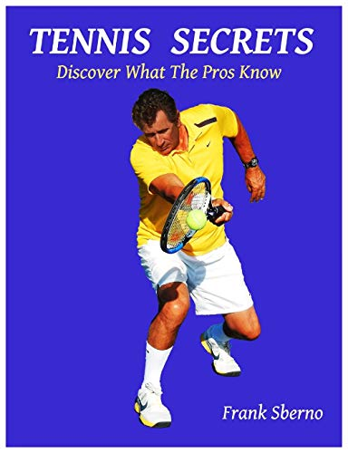 Tennis Secrets: Discover What the Pros Know: Sberno, Frank