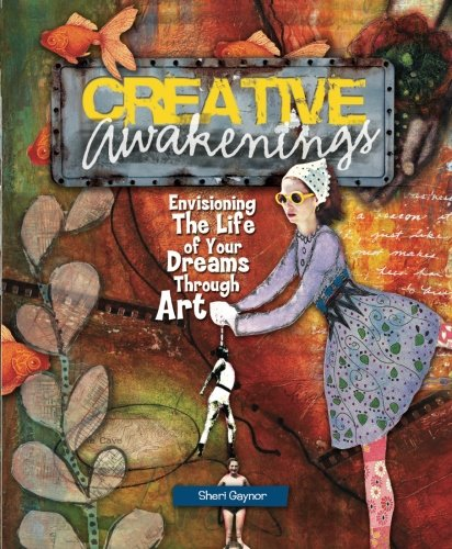 9780996548656: Creative Awakenings: Envisioning the Life of Your Dreams Through Art