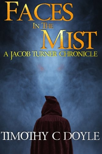 Faces in the Mist: A Jacob Turner Chronicle (The Jacob Turner Chronicles) (Volume 1): Timothy C ...