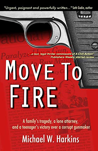9780996567206: Move to Fire: A Family's Tragedy, a Lone Attorney, and a Teenager's Victory Over a Corrupt Gunmaker