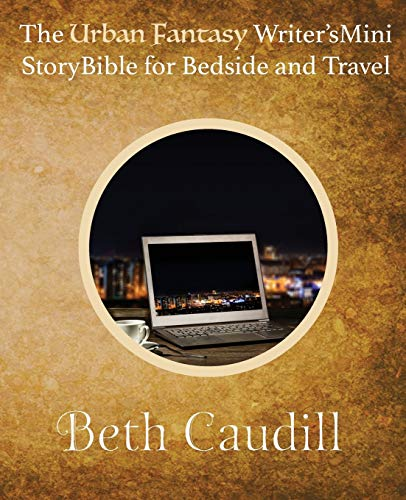 The Urban Fantasy Writer's Mini Story Bible for Bedside and Travel: Caudill, Beth