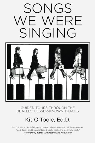 9780996577205: Songs We Were Singing: Guided Tours Through the Beatles' Lesser-Known Tracks