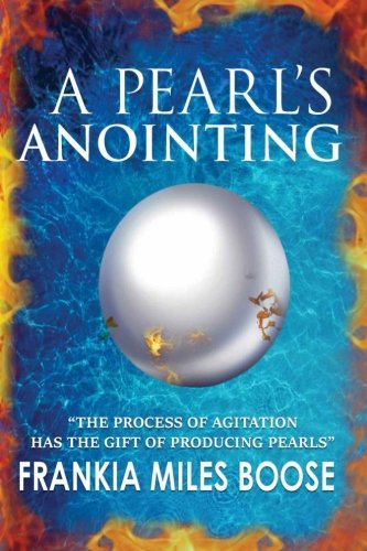 9780996581004: A Pearl's Anointing: The Process of Agitation has the gift of producing Pearls