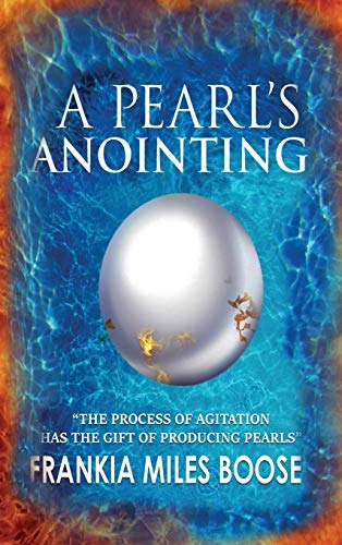 9780996581011: A Pearl's Anointing: The Process of Agitation has the gift of producing Pearls