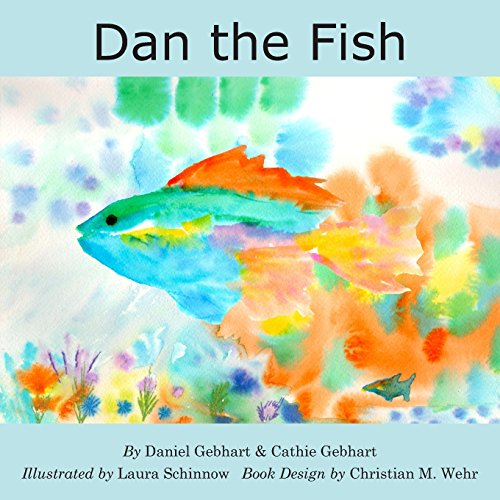 Dan the Fish (Dan the Fish Series) (Volume 1): Gebhart, Daniel; Gebhart, Cathie