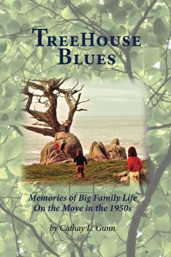 TreeHouse Blues: Memories of Big Family Life On the Move in the 1950s: Cathay L. Gunn