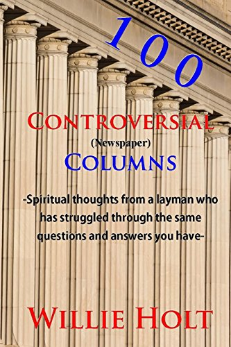 9780996610476: 100 Controversial Columns: Devotional Thoughts From a Layman Who Has BEEN THERE.
