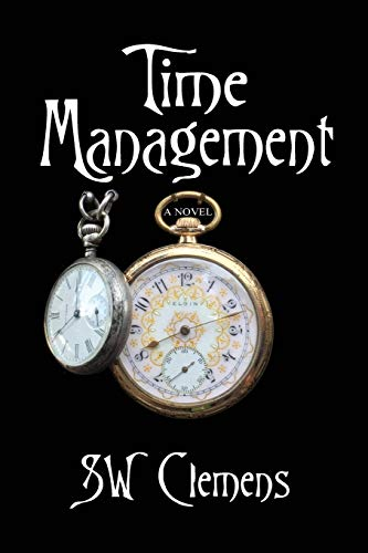 Time Management: a novel: Clemens, S. W.
