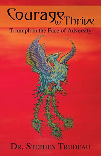 9780996613606: Courage To Thrive: Triumph in the Face of Adversity