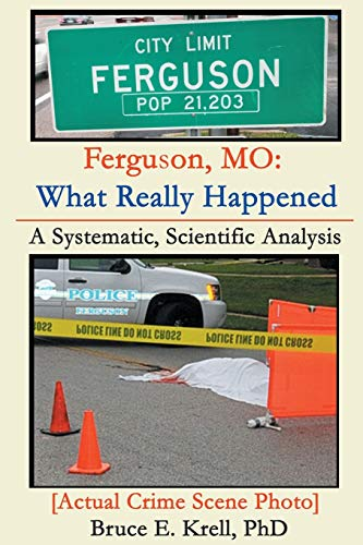 9780996625005: Ferguson, MO: What Really Happened: A Systematic, Scientific Analysis