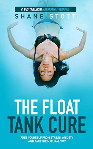 9780996625708: The Float Tank Cure: Free Yourself From Stress, Anxiety, and Pain the Natural Way