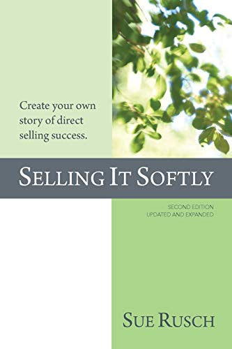 9780996630221: SELLING IT SOFTLY: Create your own story of direct selling success.
