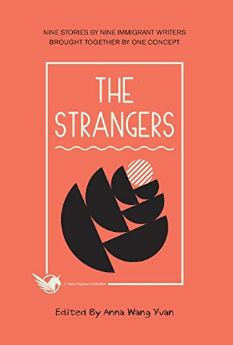 The Strangers: Nine Stories by Nine Immigrant Writers Brought Together by One Concept: Cho, Allan, ...