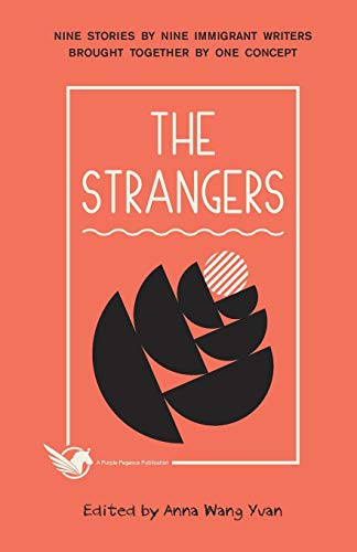 The Strangers: Nine Stories by Nine Immigrant: Yuan, Anna Wang,