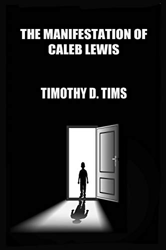 The Manifestation of Caleb Lewis: Timothy D. Tims