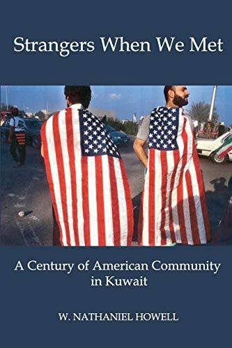 9780996648400: STRANGERS WHEN WE MET: A Century of American Community in Kuwait