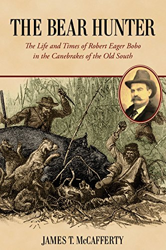 The Bear Hunter, The Life and Times: James T. McCafferty