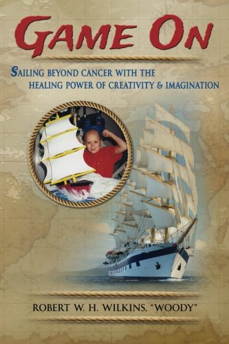 9780996657518: Game On: Sailing Beyond Cancer with the Healing Power of Creativity & Imagination