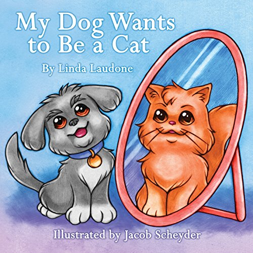 My Dog Wants to Be a Cat: Laudone, Linda