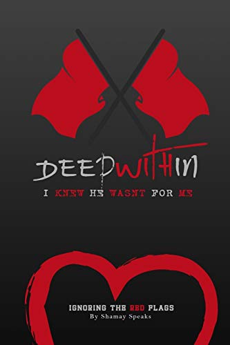 9780996672900: Deep Within I knew He Wasn't For Me: Ignoring The Red Flags