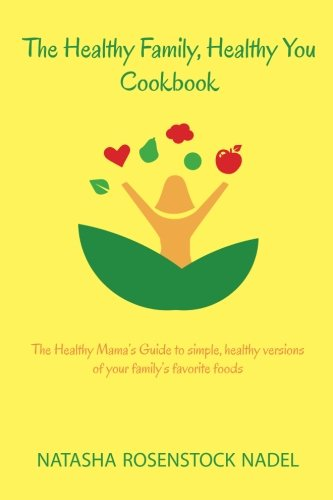 9780996684217: The Healthy Family, Healthy You Cookbook: The Healthy Mama's Guide to simple, healthy versions of your family's favorite foods (Volume 2)