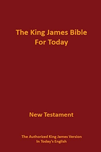 The King James Bible for Today New Testament: The Authorized King James Version in Today's ...