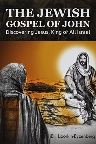 9780996698115: The Jewish Gospel of John: Discovering Jesus, King of All Israel