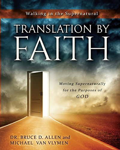 Translation by Faith: Moving Supernaturally for the Purposes of God: Van Vlymen, Michael