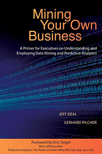 9780996712101: Mining Your Own Business: A Primer for Executives on Understanding and Employing Data Mining and Predictive Analytics
