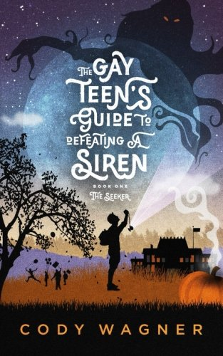 The Gay Teen's Guide To Defeating A Siren: Book 1: The Seeker