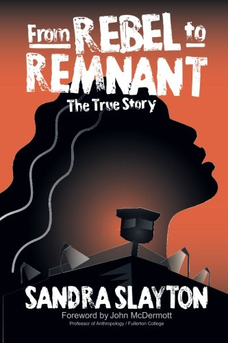From Rebel to Remnant: The True Story: Sandra Slayton
