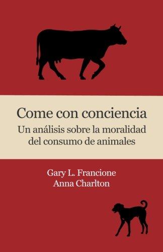 9780996719216: Come con conciencia: Un análisis sobre la moralidad del consumo de animales (Spanish Edition)