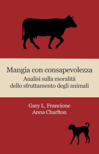 9780996719247: Mangia con consapevolezza: Analisi sulla moralità dello sfruttamento degli animali