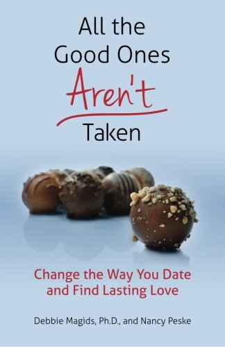 9780996722100: All the Good Ones Aren't Taken: Change the Way You Date and Find Lasting Love