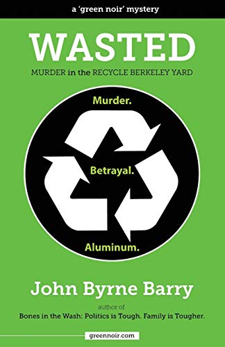 Wasted: Murder in the Recycle Berkeley Yard: John Byrne Barry