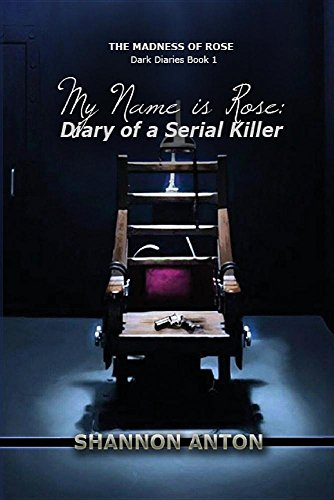 9780996727310: My Name is Rose: Diary of a Serial Killer (The Madness of Rose Dark Diaries)