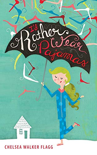 I'd Rather Wear Pajamas: Flagg, Chelsea Walker