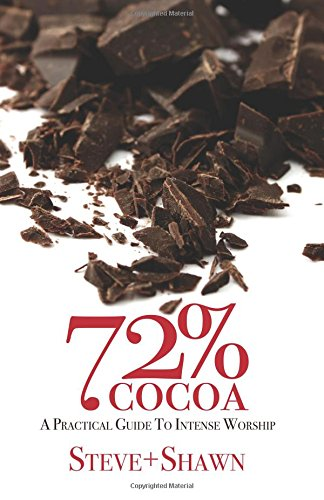 9780996728539: 72% Cocoa: A Practical Guide to Intense Worship