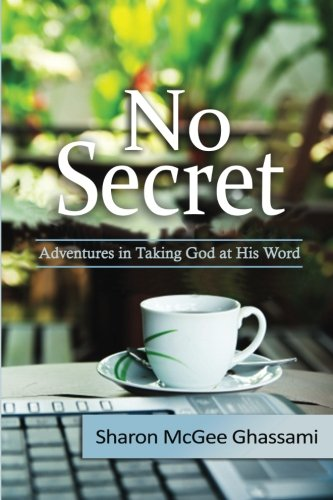 9780996728553: No Secret: Adventures in Taking God at His Word