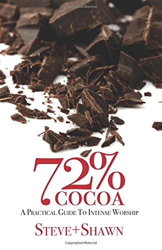 9780996728560: 72% Cocoa: A Practical Guide to Intense Worship
