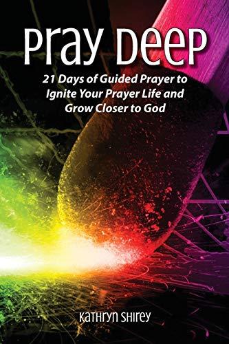 Pray Deep: Ignite Your Prayer Life in 21 Days (Paperback)