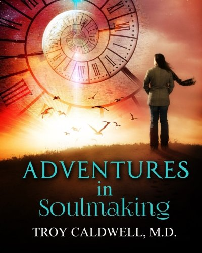 9780996760010: Adventures in Soulmaking: Stories and Principles of Spiritual Formation and Depth Psychology