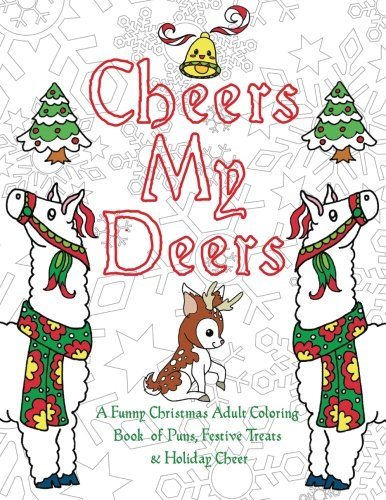 9780996764155: Cheers My Deers: A Funny Christmas Adult Coloring Book of Puns, Festive Treats & Holiday Cheer