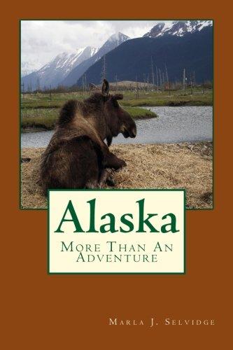 Alaska: More Than An Adventure: Selvidge Ph. D.,