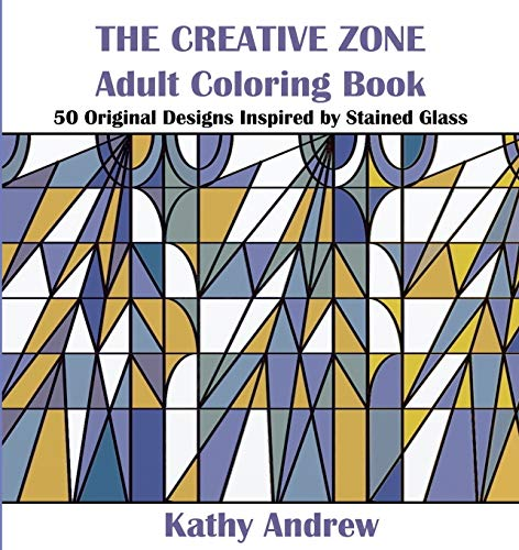 9780996768603: The Creative Zone: An Adult Coloring Book Inspired by Stained Glass
