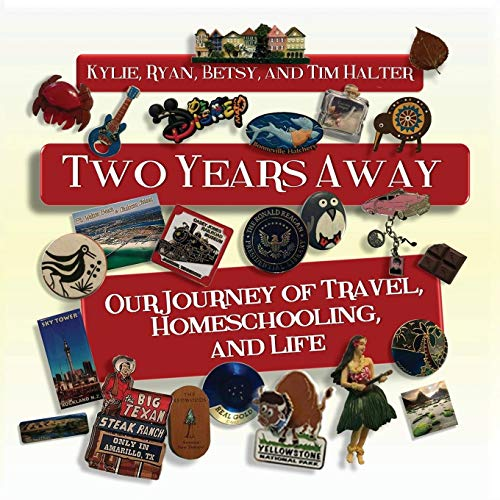 Two Years Away: Our Journey of Travel, Homeschooling, and Life: Halter, Kylie; Halter, Ryan; Halter...