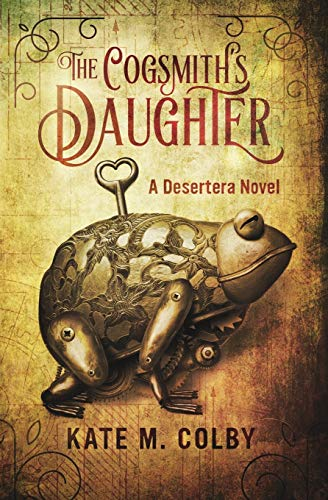 The Cogsmith's Daughter (Desertera #1): Kate M Colby