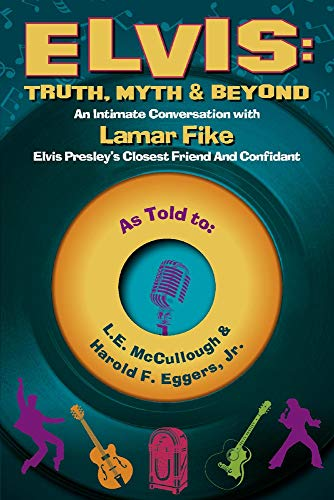9780996788915: Elvis: Truth, Myth & Beyond: An Intimate Conversation with Lamar Fike, Elvis' Closest Friend & Confidant