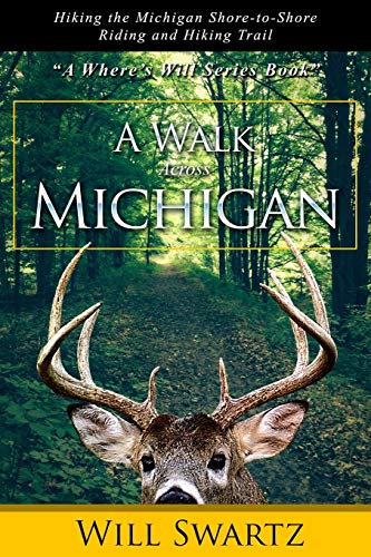9780996793278: A Walk Across Michigan: Hiking the Michigan Shore-to-Shore Riding and Hiking Trail (A Where's Will Series Book?)